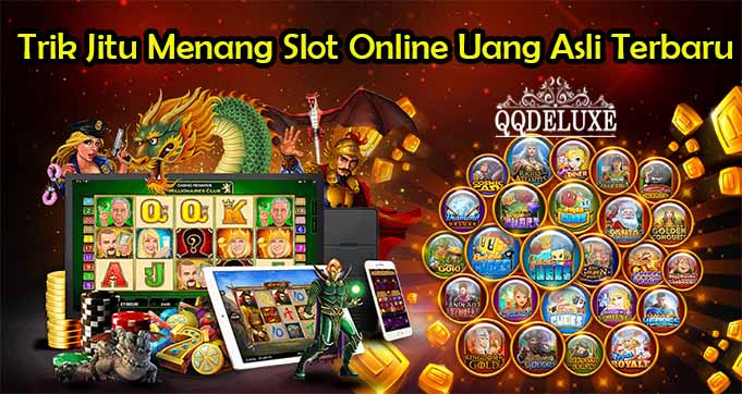 Trik Jitu Menang Slot Online Uang Asli Terbaru